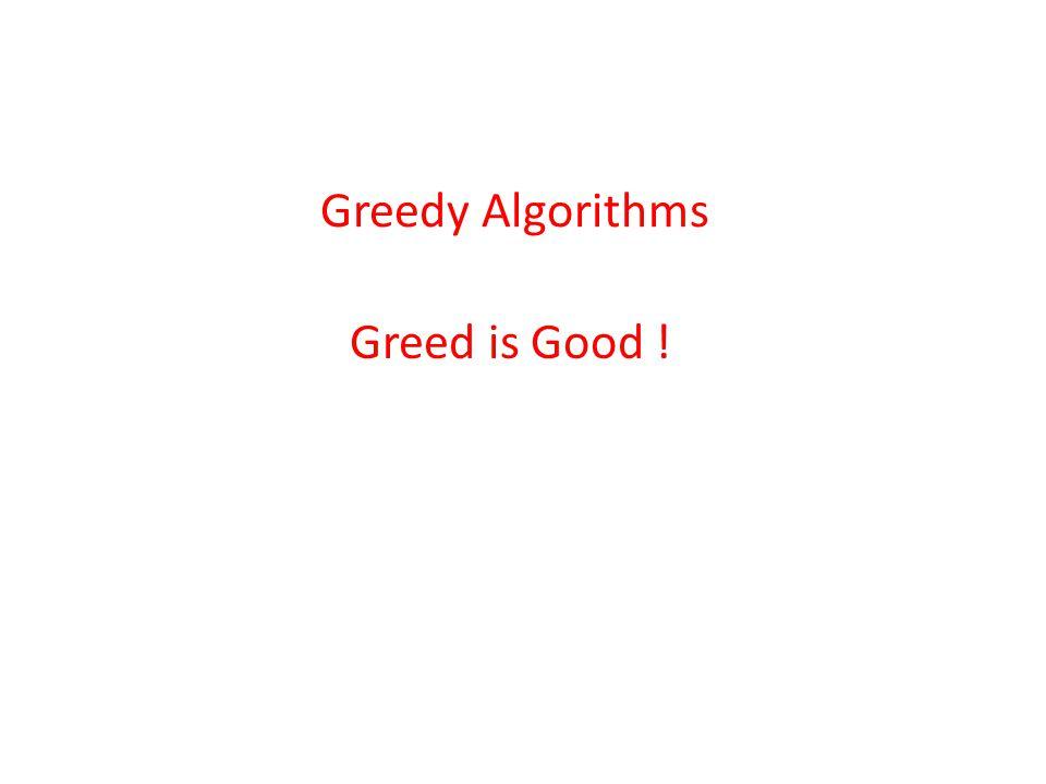 Greedy Algorithms Greed is Good !