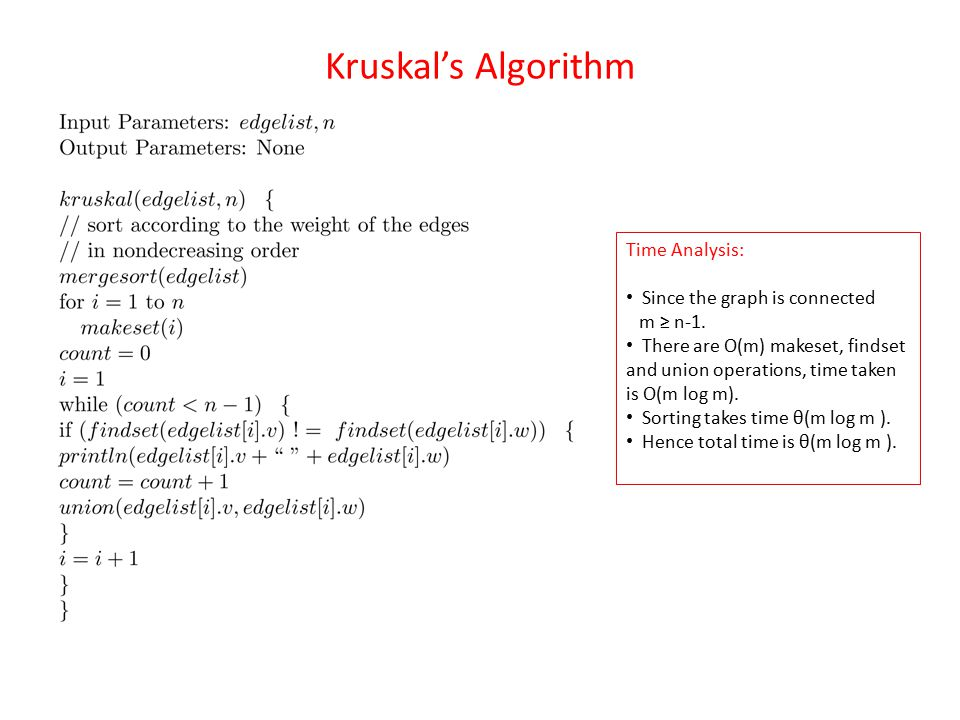 Kruskal's Algorithm Time Analysis: Since the graph is connected