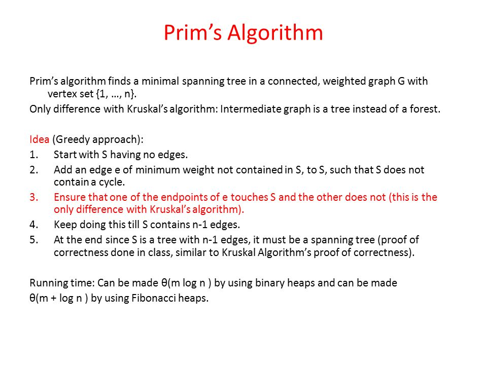 Prim's Algorithm Prim's algorithm finds a minimal spanning tree in a connected, weighted graph G with vertex set {1, …, n}.