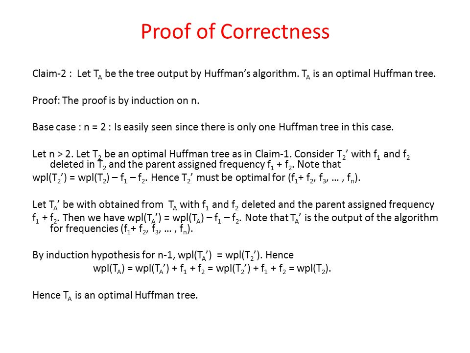 Proof of Correctness Claim-2 : Let TA be the tree output by Huffman's algorithm. TA is an optimal Huffman tree.