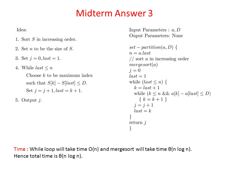 Midterm Answer 3 Time : While loop will take time O(n) and mergesort will take time θ(n log n).