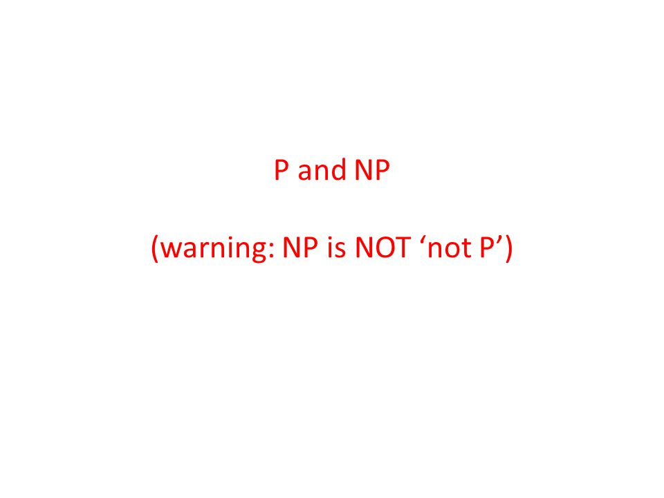 P and NP (warning: NP is NOT 'not P')