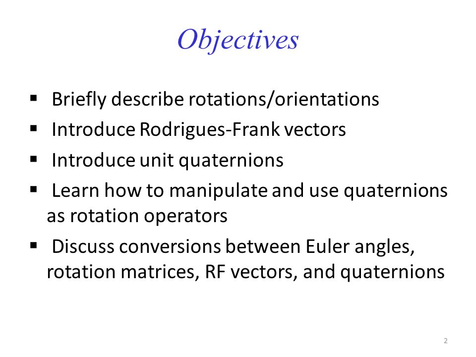 Objectives Briefly describe rotations/orientations
