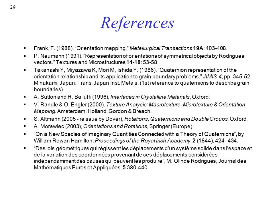 References Frank, F. (1988). Orientation mapping, Metallurgical Transactions 19A: 403-408.