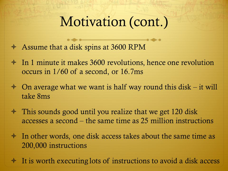 Motivation (cont.) Assume that a disk spins at 3600 RPM