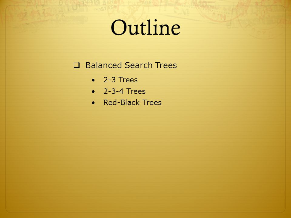 Outline Balanced Search Trees 2-3 Trees 2-3-4 Trees Red-Black Trees