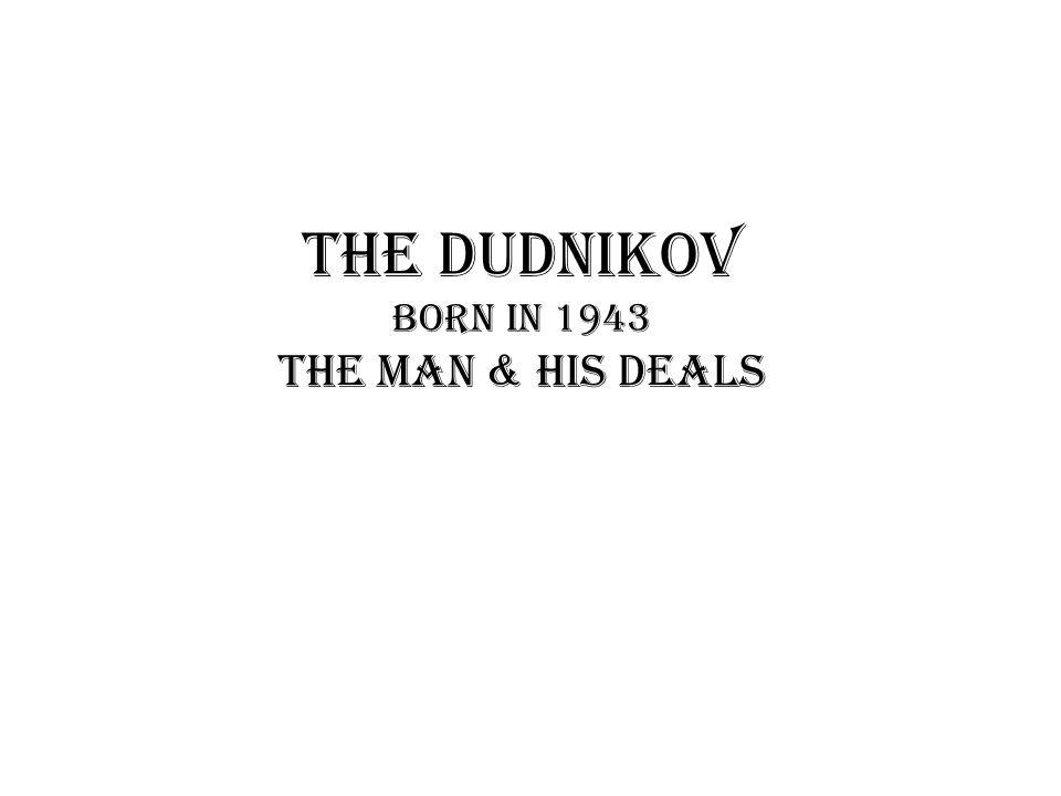 The Dudnikov born in 1943 The man & his deals