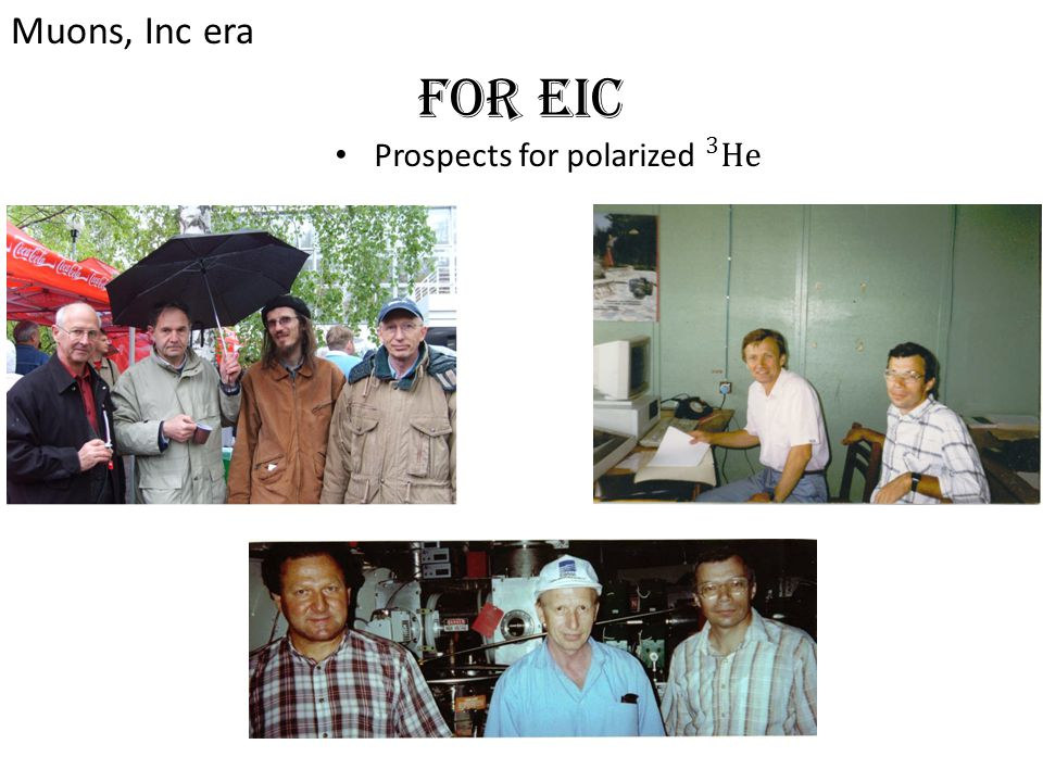 For EIC Muons, Inc era Prospects for polarized 3 He