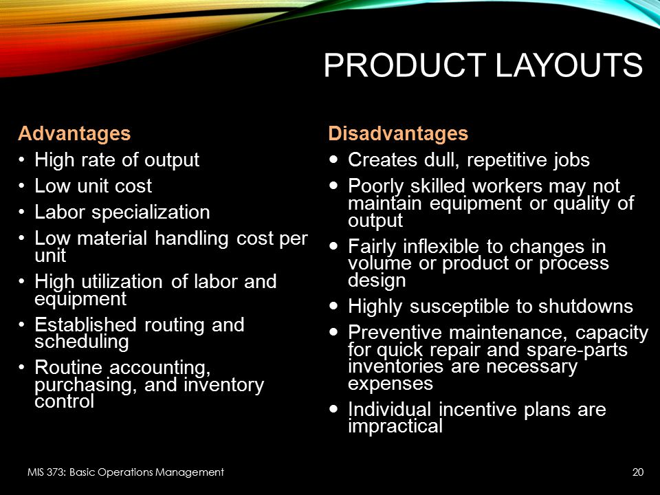 Product Layouts Advantages High rate of output Low unit cost