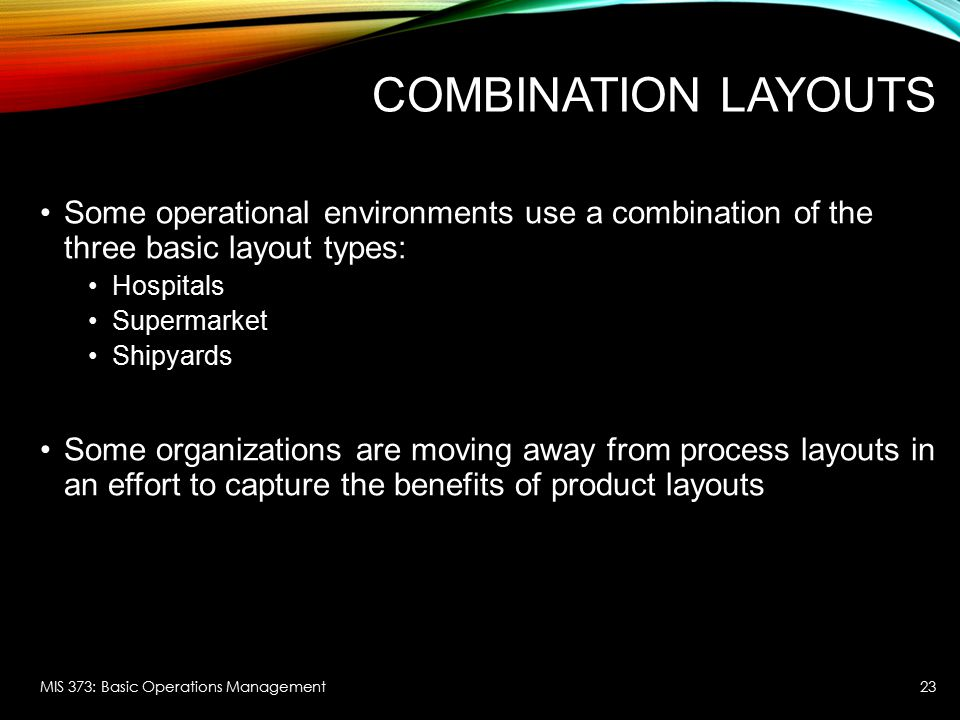 Combination Layouts Some operational environments use a combination of the three basic layout types: