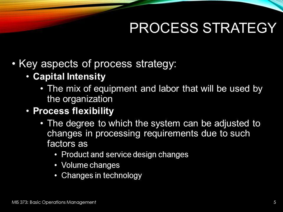 Process Strategy Key aspects of process strategy: Capital Intensity