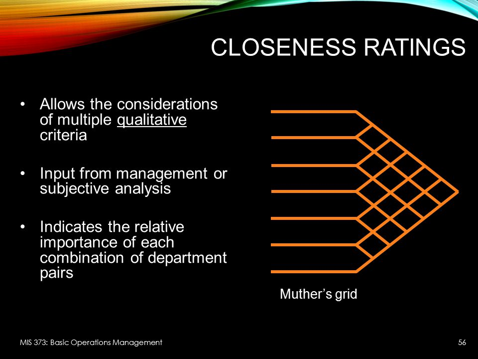 Closeness Ratings Allows the considerations of multiple qualitative criteria. Input from management or subjective analysis.