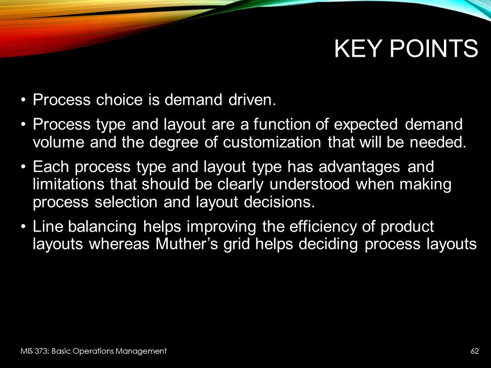 Key Points Process choice is demand driven.