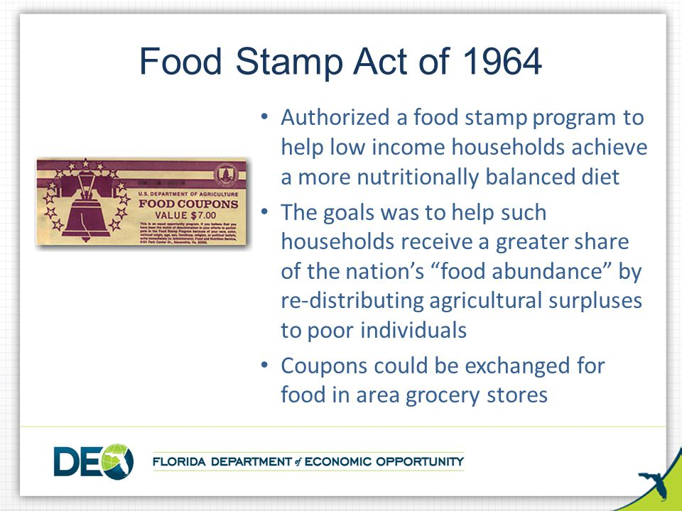 Food Stamp Act of 1964 Authorized a food stamp program to help low income households achieve a more nutritionally balanced diet.
