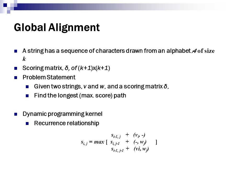 Global Alignment A string has a sequence of characters drawn from an alphabet A of size k. Scoring matrix, δ, of (k+1)x(k+1)