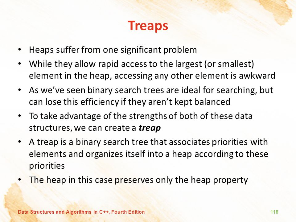 Treaps Heaps suffer from one significant problem
