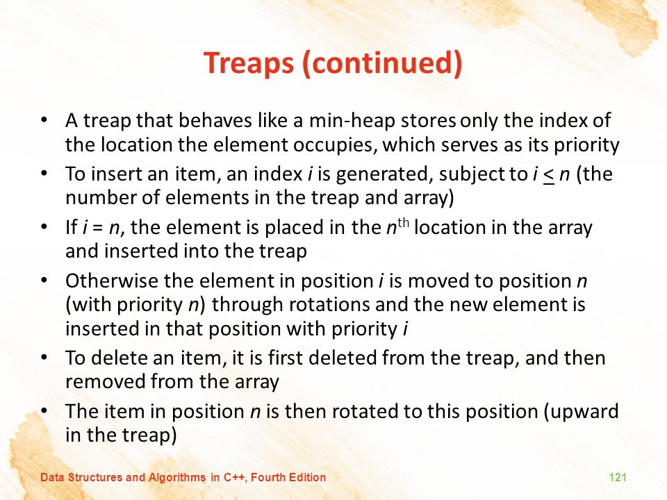 Treaps (continued) A treap that behaves like a min-heap stores only the index of the location the element occupies, which serves as its priority.