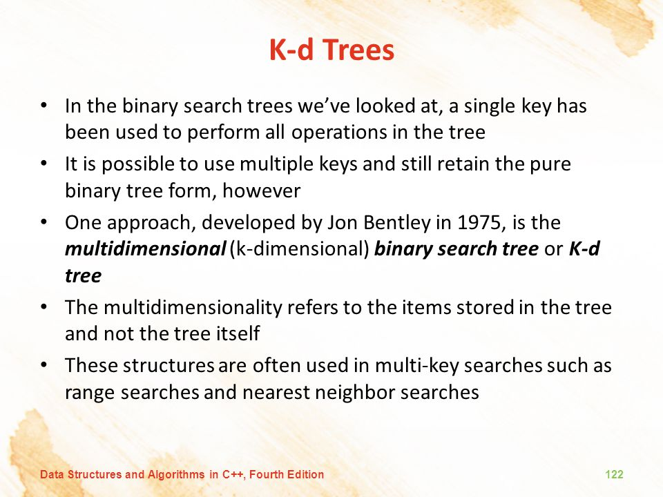 K-d Trees In the binary search trees we've looked at, a single key has been used to perform all operations in the tree.