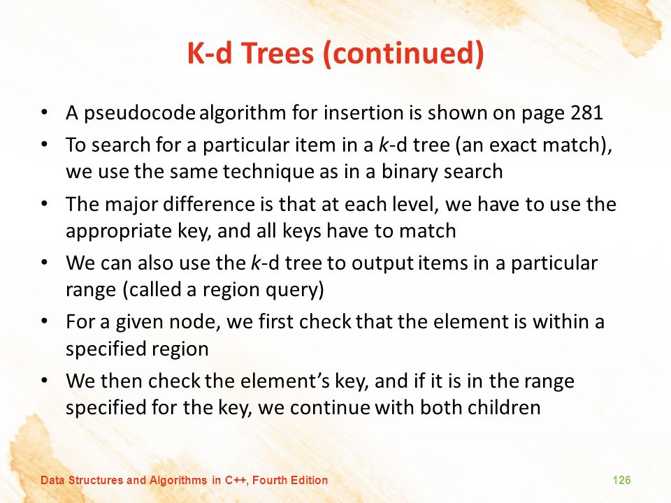 K-d Trees (continued) A pseudocode algorithm for insertion is shown on page 281.