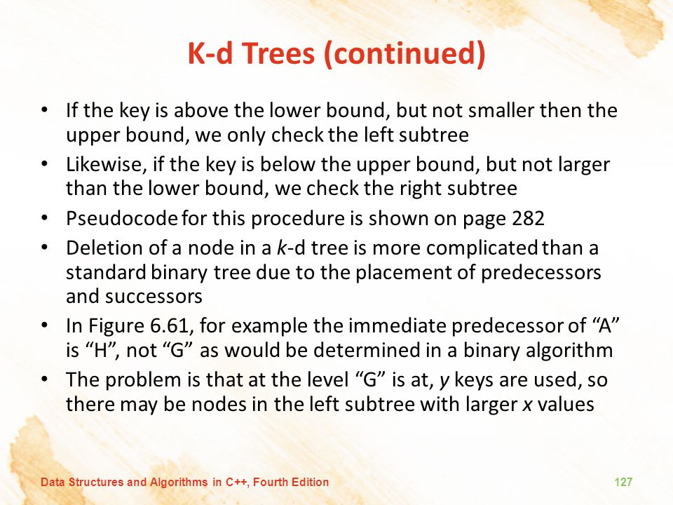 K-d Trees (continued) If the key is above the lower bound, but not smaller then the upper bound, we only check the left subtree.