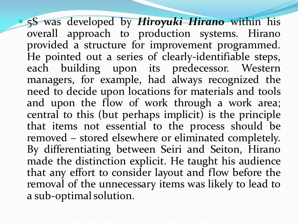 5S was developed by Hiroyuki Hirano within his overall approach to production systems.