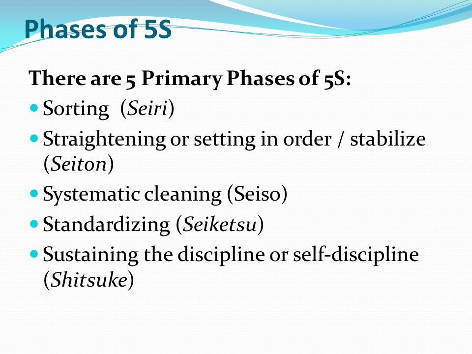 Phases of 5S There are 5 Primary Phases of 5S: Sorting (Seiri)