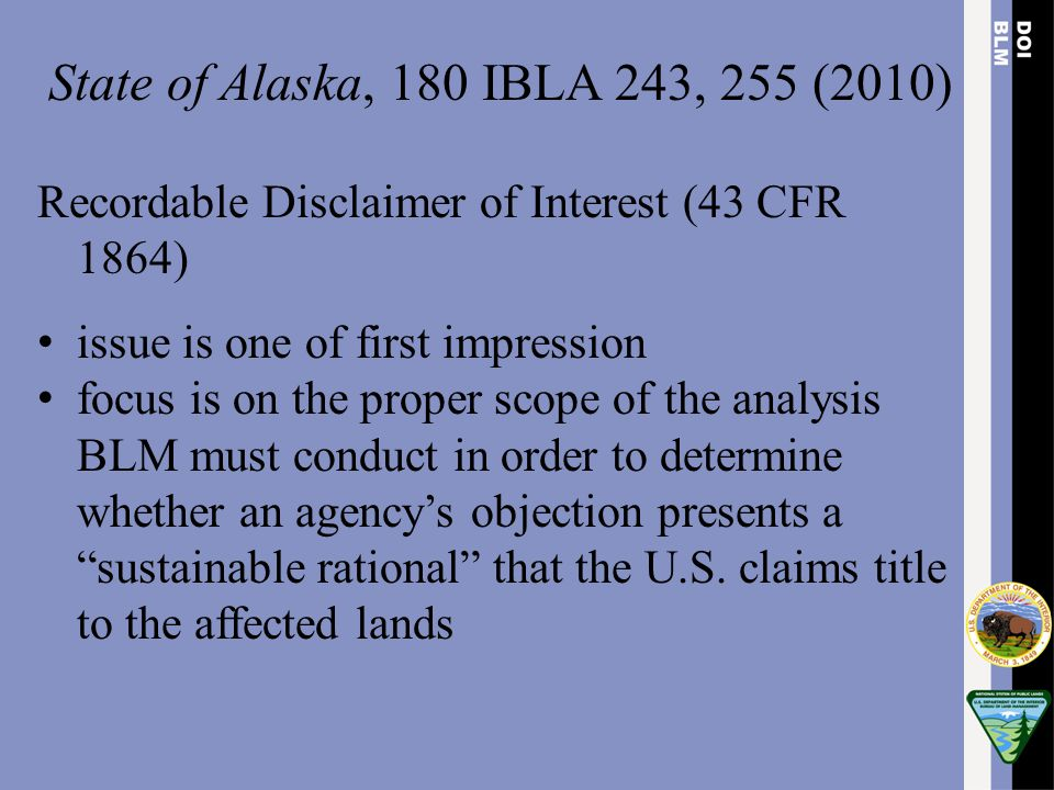 State of Alaska, 180 IBLA 243, 255 (2010) Recordable Disclaimer of Interest (43 CFR 1864) issue is one of first impression.