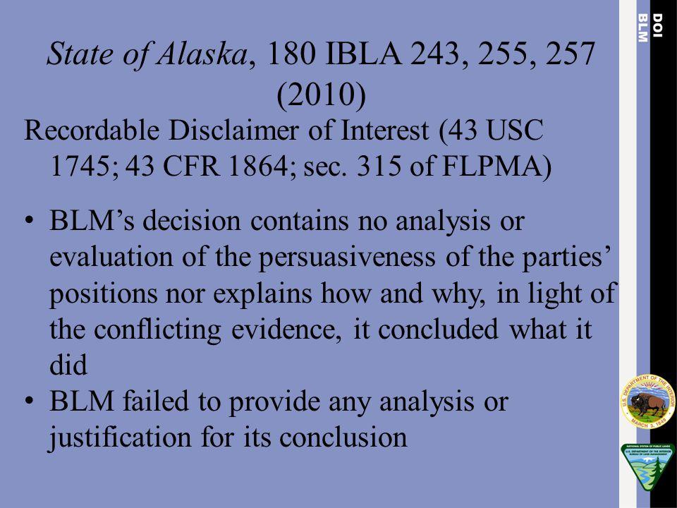 State of Alaska, 180 IBLA 243, 255, 257 (2010) Recordable Disclaimer of Interest (43 USC 1745; 43 CFR 1864; sec. 315 of FLPMA)