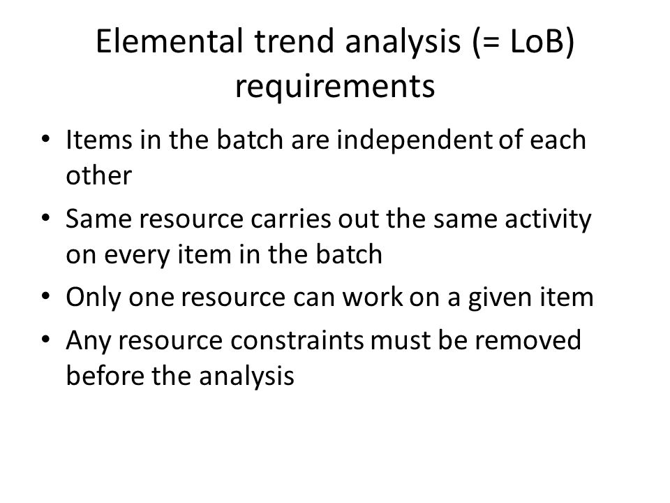 Elemental trend analysis (= LoB) requirements
