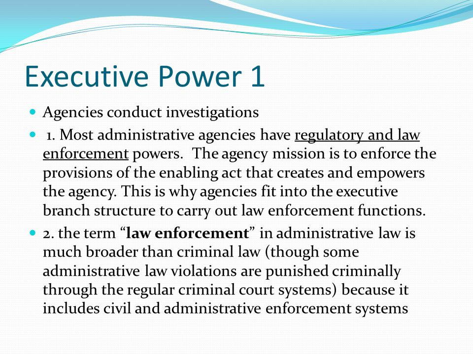 Executive Power 1 Agencies conduct investigations
