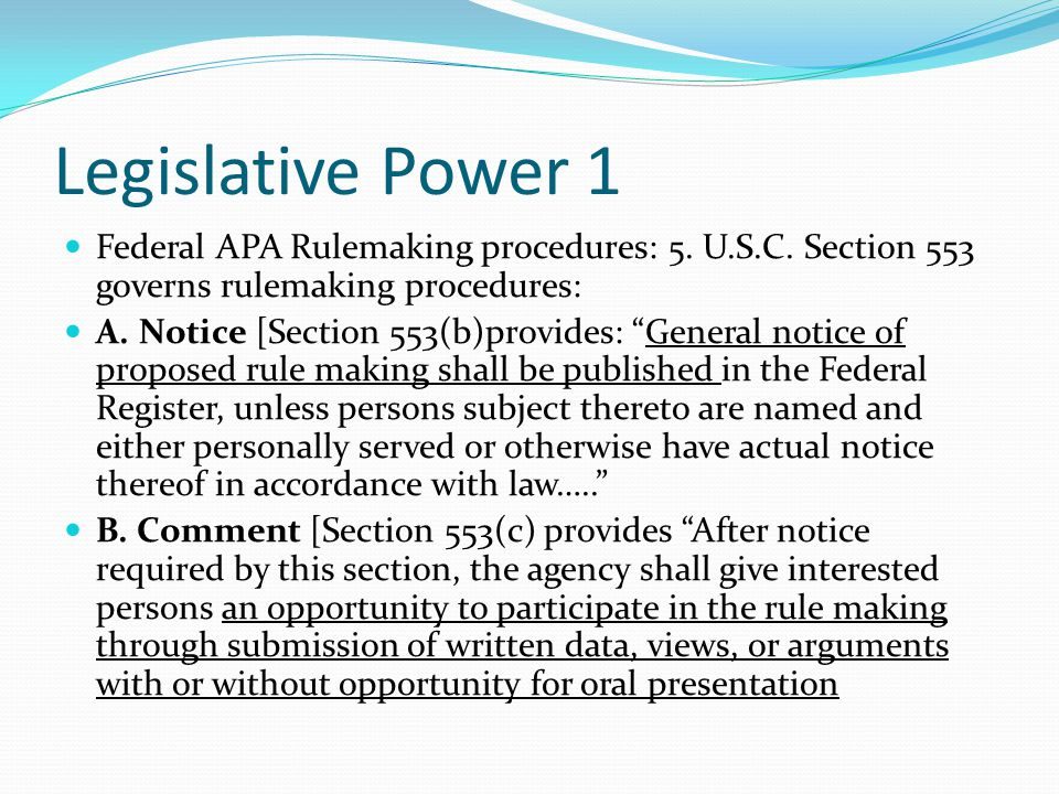 Legislative Power 1 Federal APA Rulemaking procedures: 5. U.S.C. Section 553 governs rulemaking procedures: