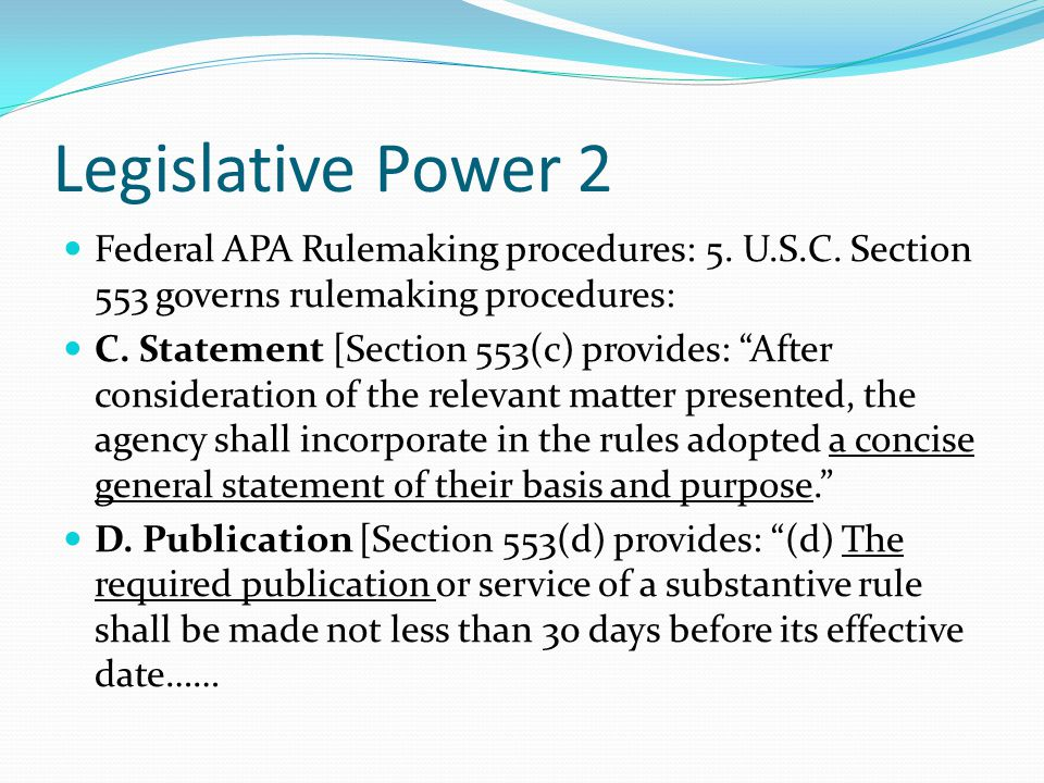 Legislative Power 2 Federal APA Rulemaking procedures: 5. U.S.C. Section 553 governs rulemaking procedures: