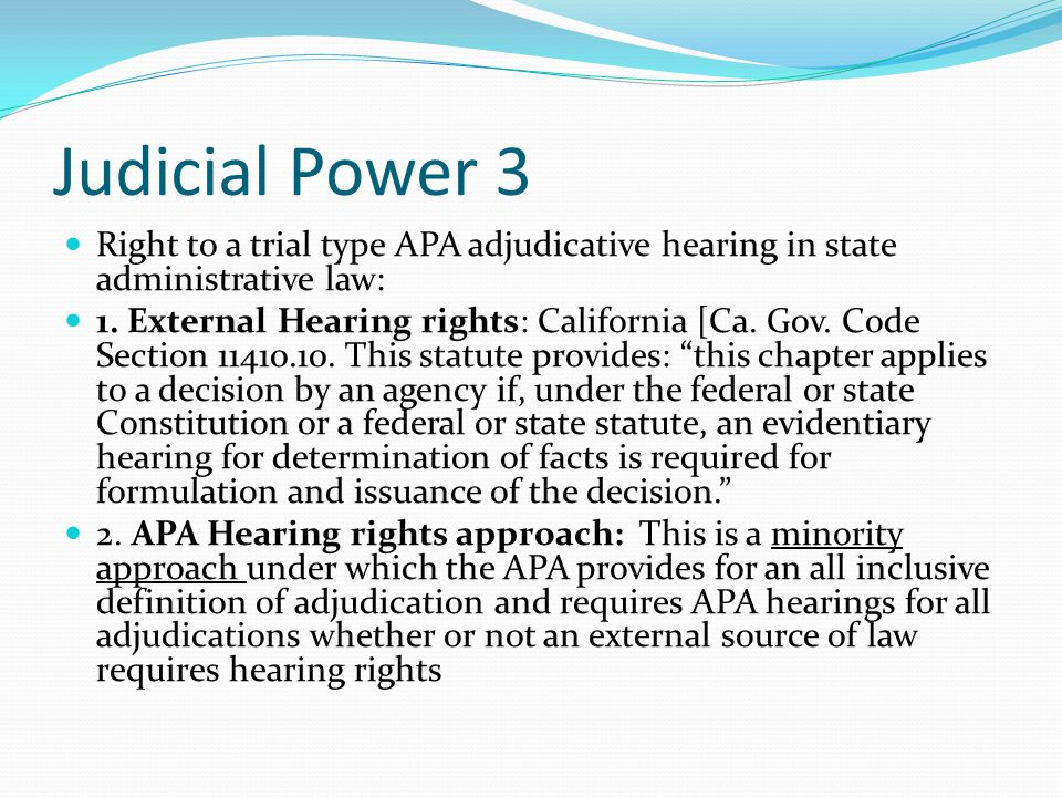 Judicial Power 3 Right to a trial type APA adjudicative hearing in state administrative law: