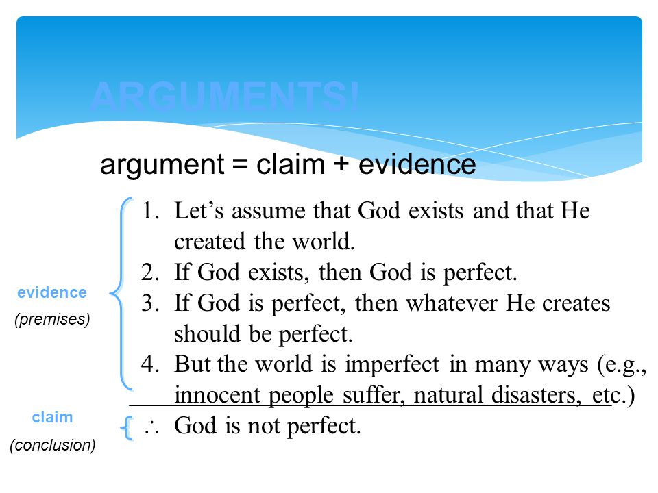 ARGUMENTS! argument = claim + evidence
