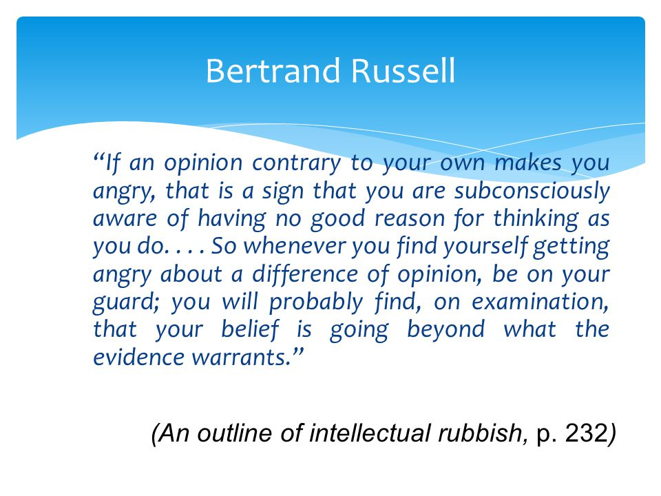 Bertrand Russell (An outline of intellectual rubbish, p. 232)