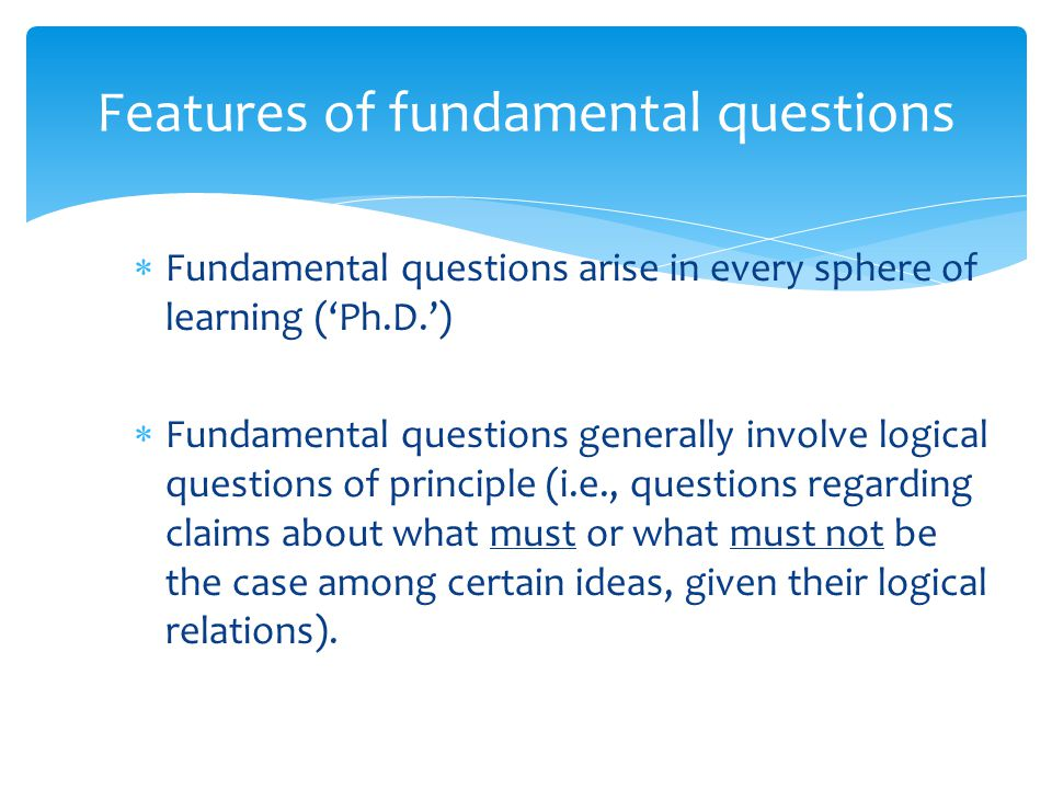 Features of fundamental questions