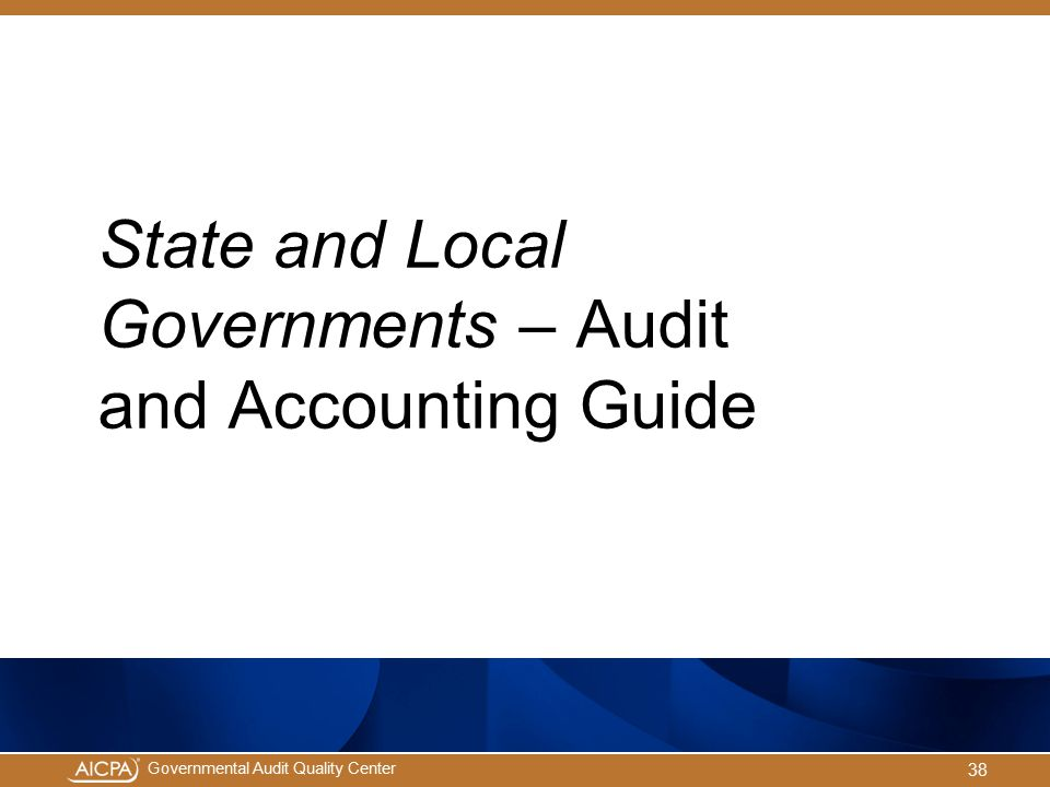 State and Local Governments – Audit and Accounting Guide