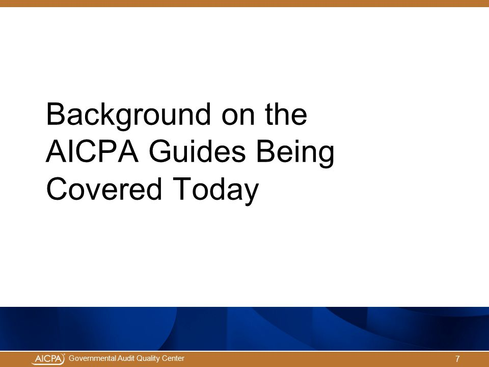 Background on the AICPA Guides Being Covered Today