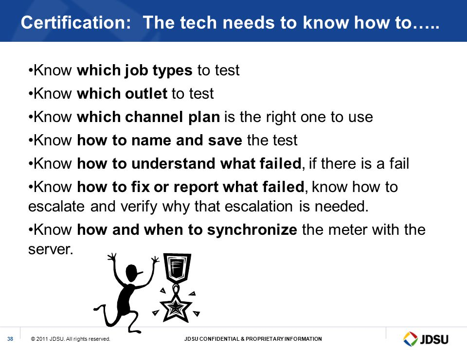 Certification: The tech needs to know how to…..