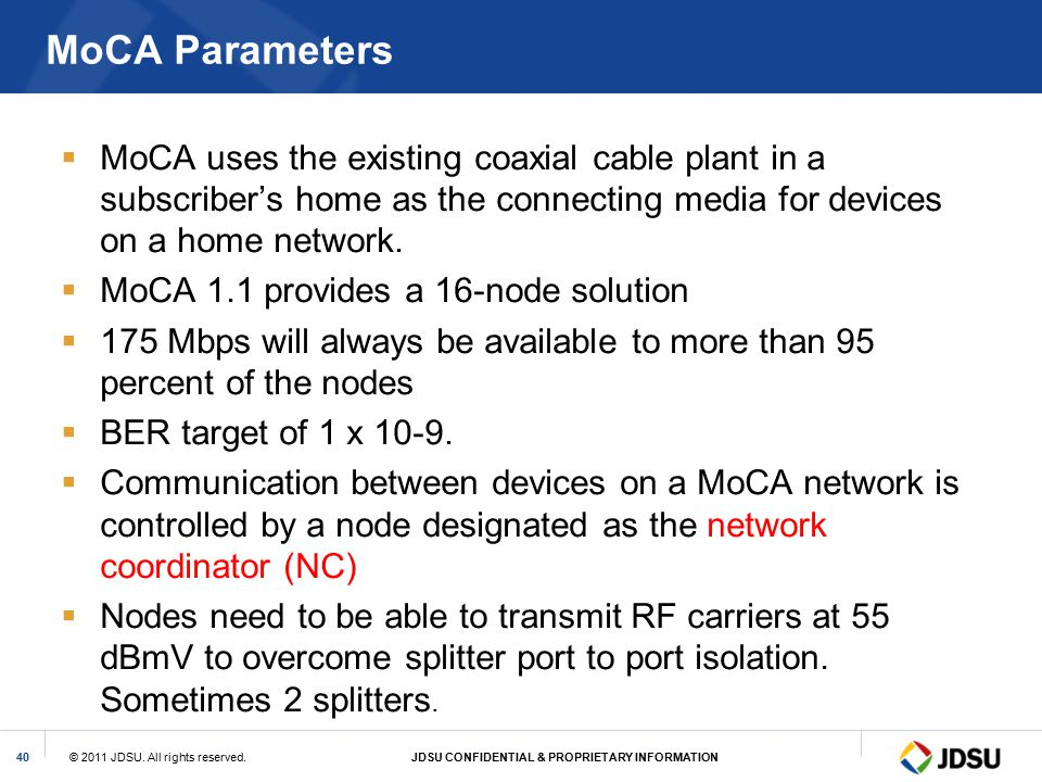MoCA Parameters MoCA uses the existing coaxial cable plant in a subscriber's home as the connecting media for devices on a home network.