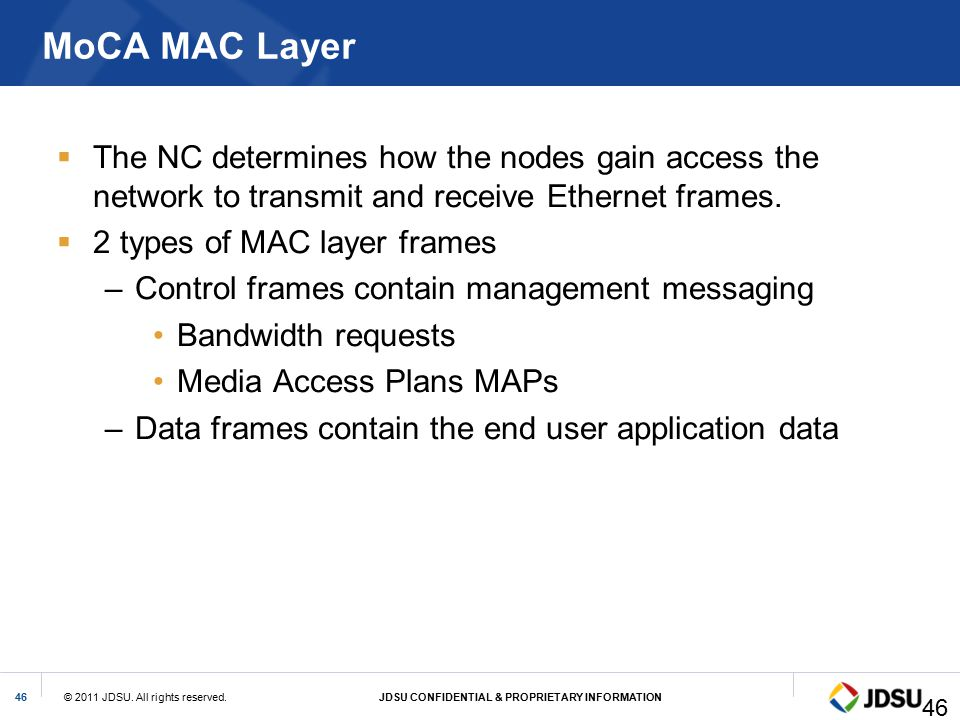 MoCA MAC Layer The NC determines how the nodes gain access the network to transmit and receive Ethernet frames.