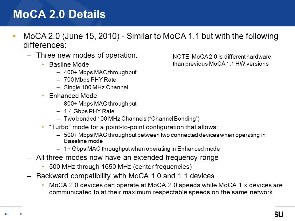 MoCA 2.0 Details MoCA 2.0 (June 15, 2010) - Similar to MoCA 1.1 but with the following differences: