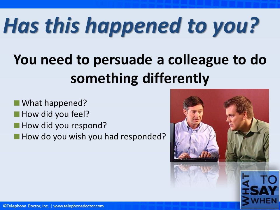 You need to persuade a colleague to do something differently