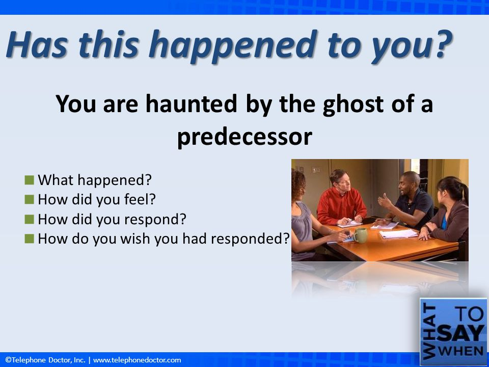 You are haunted by the ghost of a predecessor
