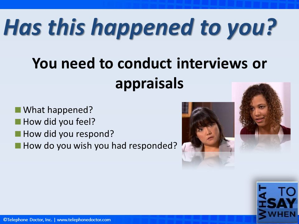 You need to conduct interviews or appraisals
