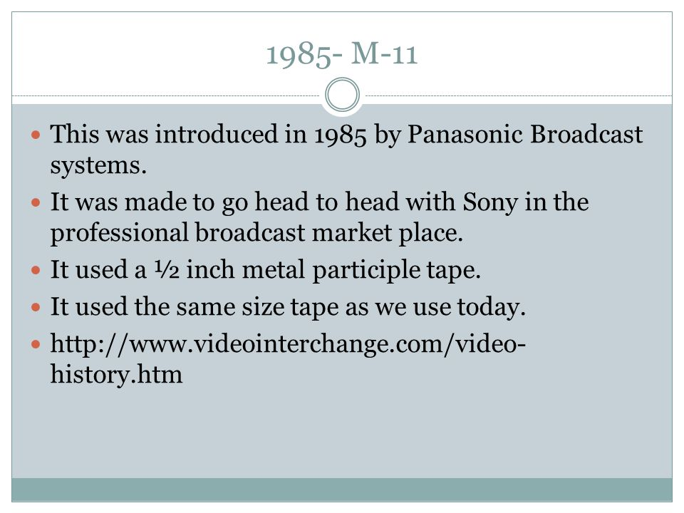 1985- M-11 This was introduced in 1985 by Panasonic Broadcast systems.