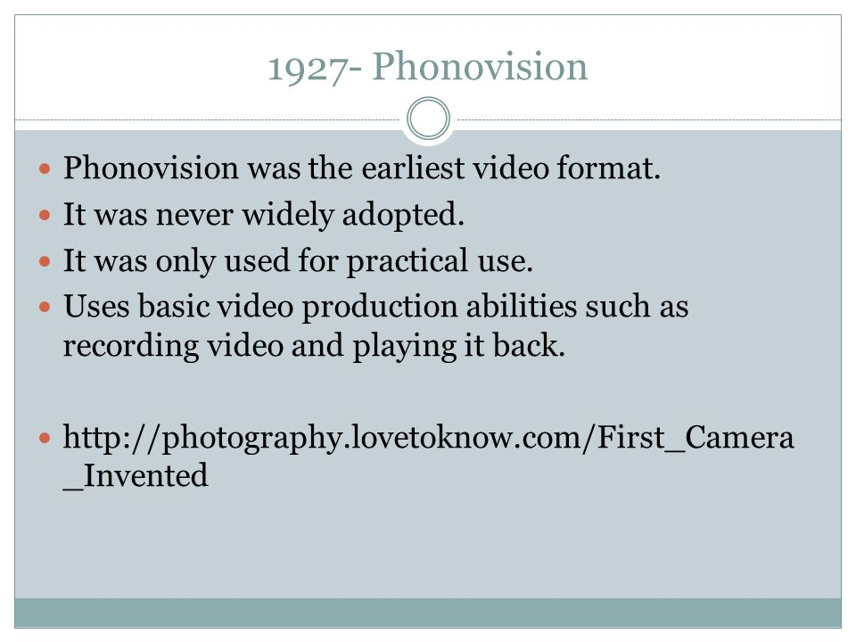 1927- Phonovision Phonovision was the earliest video format.