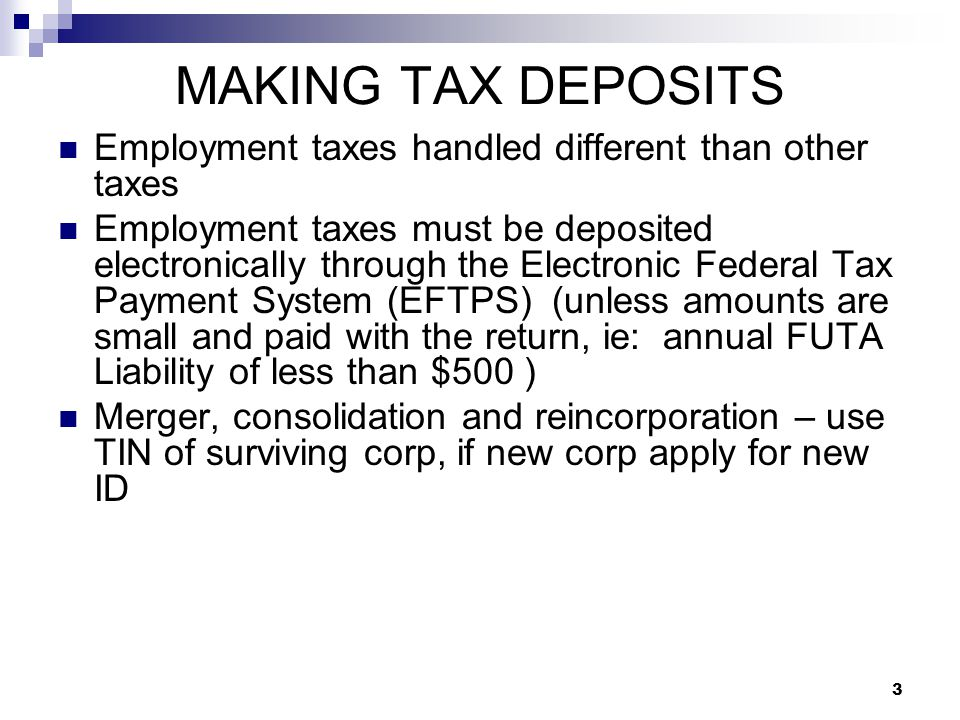 MAKING TAX DEPOSITS Employment taxes handled different than other taxes.