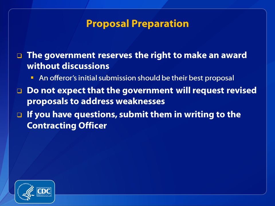 Proposal Preparation The government reserves the right to make an award without discussions.