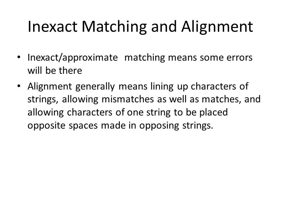 Inexact Matching and Alignment